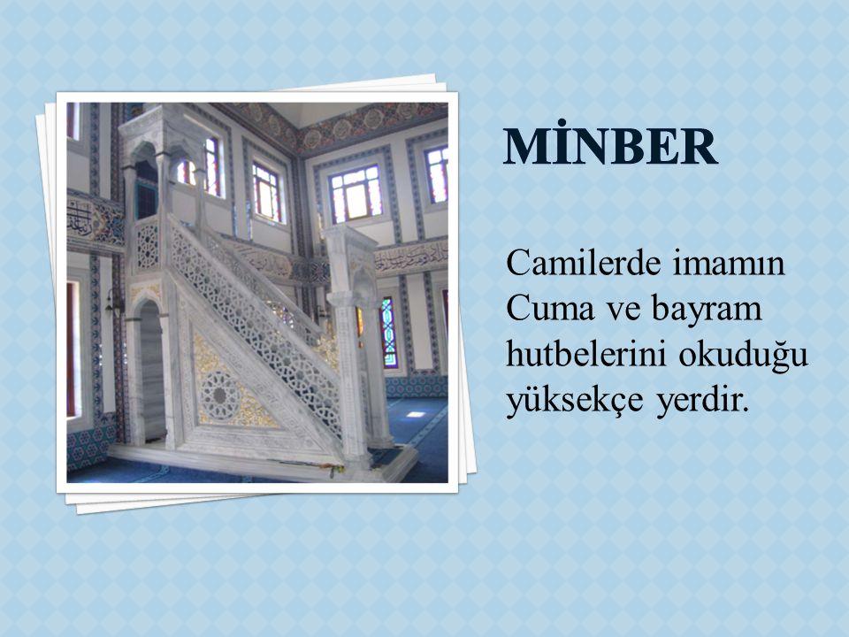 Camilerde imamın Cuma ve bayram hutbelerini okuduğu yüksekçe yerdir.