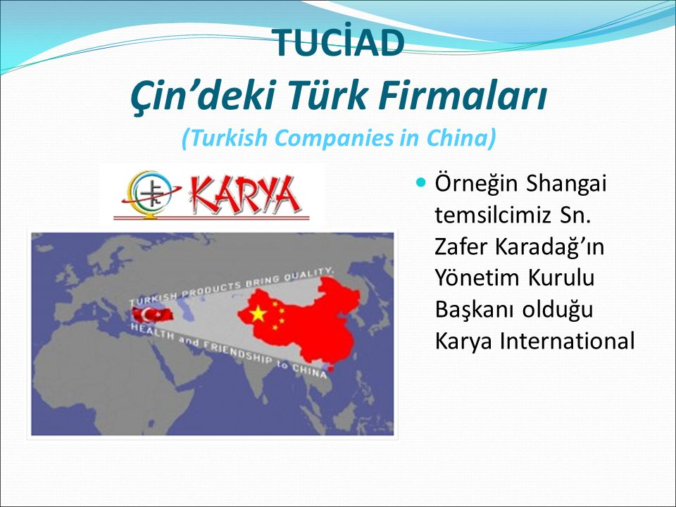 TUCİAD Çin'deki Türk Firmaları (Turkish Companies in China) Örneğin Shangai temsilcimiz Sn.