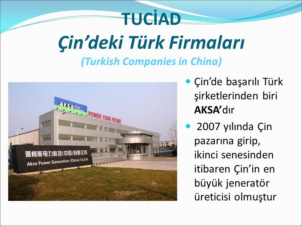 TUCİAD Çin'deki Türk Firmaları (Turkish Companies in China) Çin'de başarılı Türk şirketlerinden biri AKSA'dır 2007 yılında Çin pazarına girip, ikinci senesinden itibaren Çin'in en büyük jeneratör üreticisi olmuştur