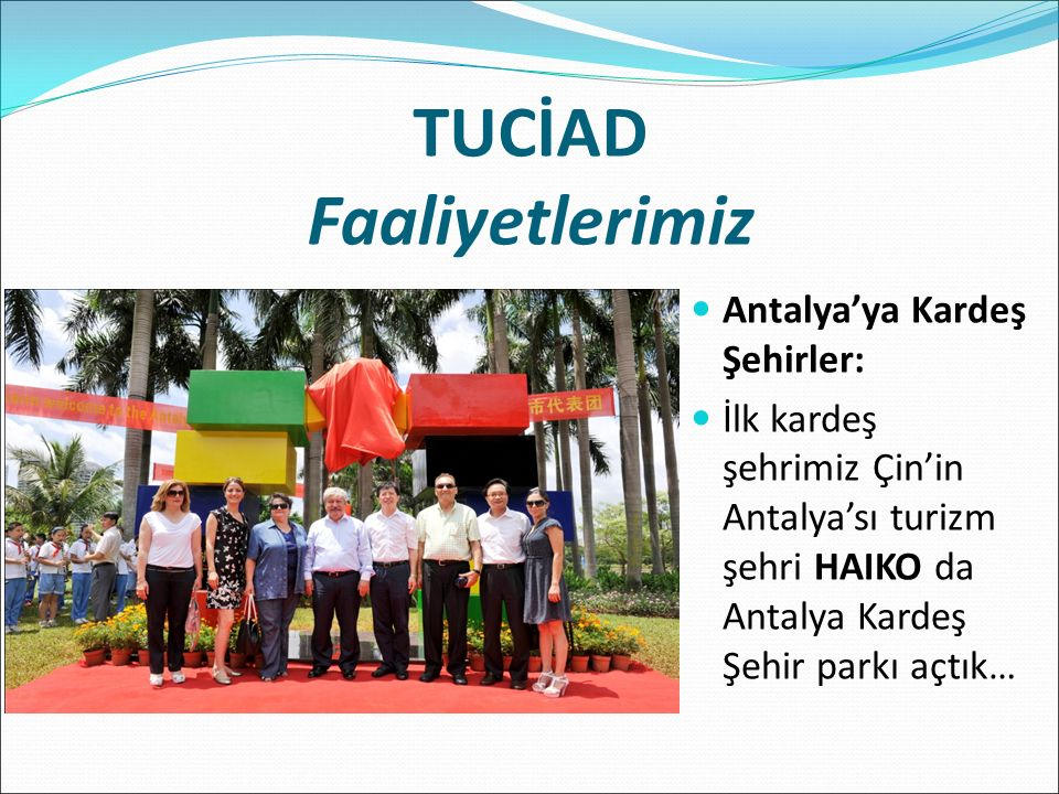 TUCİAD Faaliyetlerimiz Antalya'ya Kardeş Şehirler: İlk kardeş şehrimiz Çin'in Antalya'sı turizm şehri HAIKO da Antalya Kardeş Şehir parkı açtık…