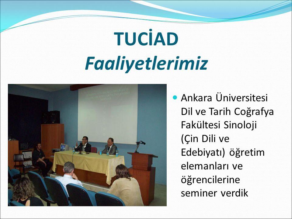 TUCİAD Faaliyetlerimiz Ankara Üniversitesi Dil ve Tarih Coğrafya Fakültesi Sinoloji (Çin Dili ve Edebiyatı) öğretim elemanları ve öğrencilerine seminer verdik