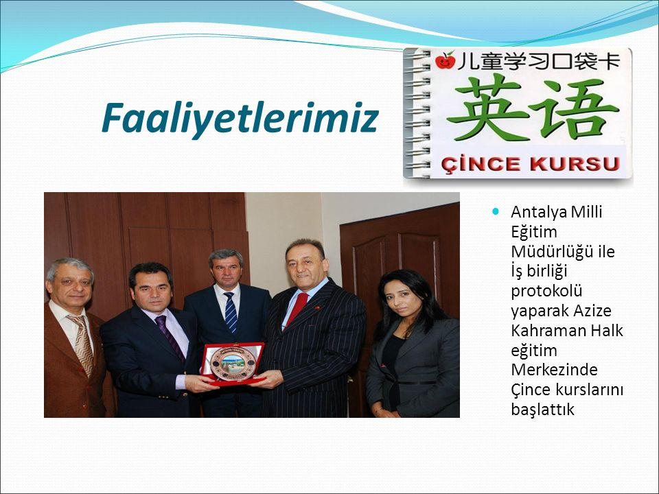 Faaliyetlerimiz Antalya Milli Eğitim Müdürlüğü ile İş birliği protokolü yaparak Azize Kahraman Halk eğitim Merkezinde Çince kurslarını başlattık