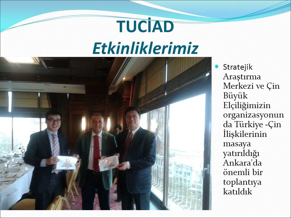 TUCİAD Etkinliklerimiz Stratejik Araştırma Merkezi ve Çin Büyük Elçiliğimizin organizasyonun da Türkiye -Çin İlişkilerinin masaya yatırıldığı Ankara da önemli bir toplantıya katıldık
