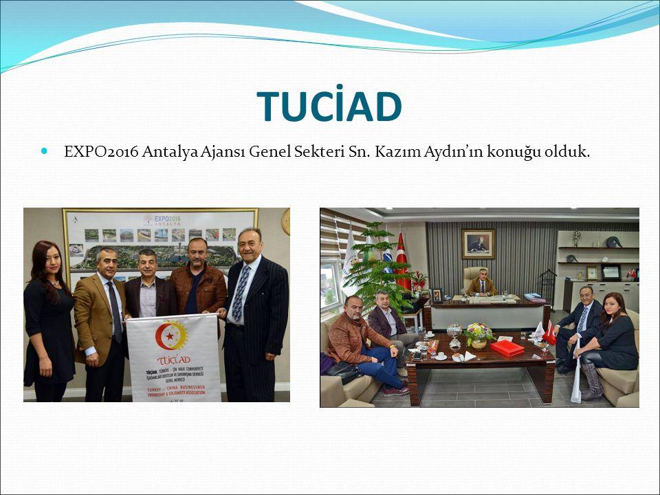 EXPO2016 Antalya Ajansı Genel Sekteri Sn. Kazım Aydın'ın konuğu olduk. TUCİAD