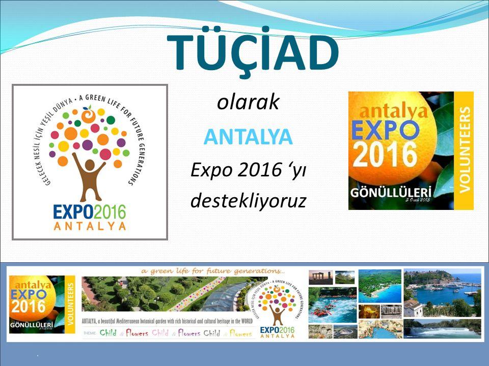 TÜÇİAD olarak ANTALYA Expo 2016 'yı destekliyoruz