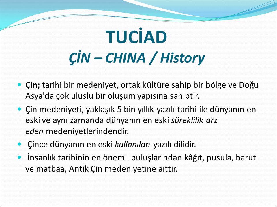 TUCİAD ÇİN – CHINA / History Çin; tarihi bir medeniyet, ortak kültüre sahip bir bölge ve Doğu Asya da çok uluslu bir oluşum yapısına sahiptir.