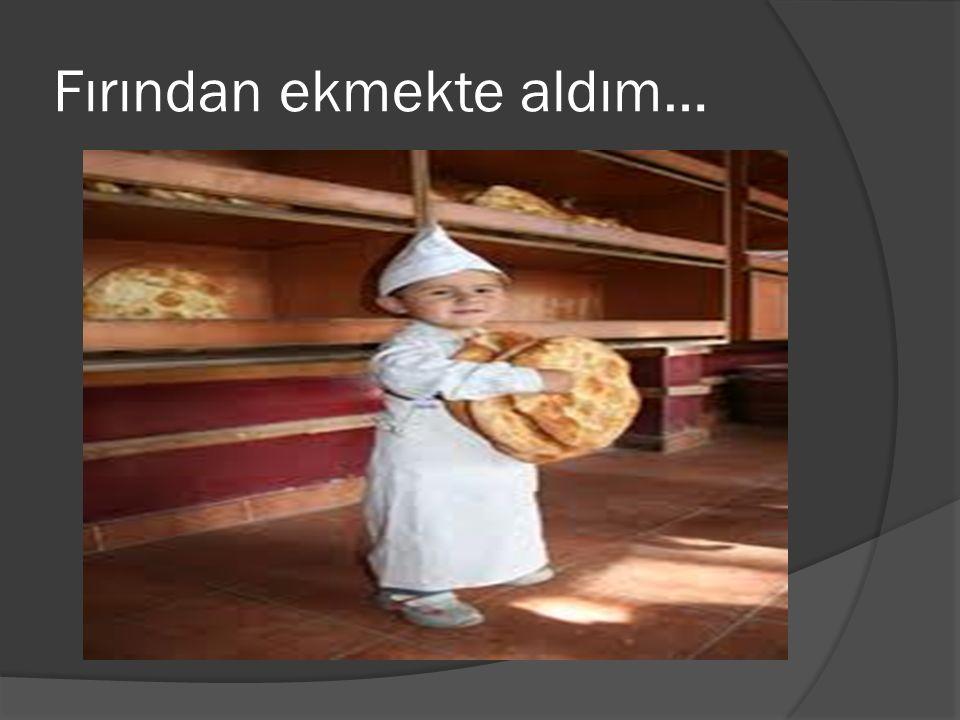 Fırından ekmekte aldım…