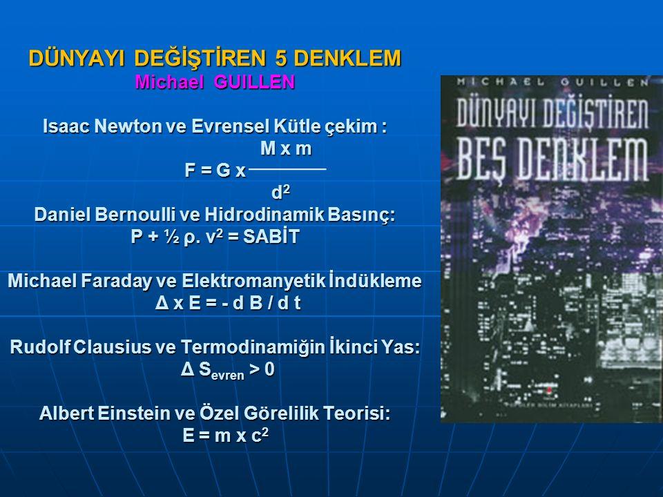 DÜNYAYI DEĞİŞTİREN 5 DENKLEM Michael GUILLEN Isaac Newton ve Evrensel Kütle çekim : M x m F = G x d 2 Daniel Bernoulli ve Hidrodinamik Basınç: P + ½ ρ