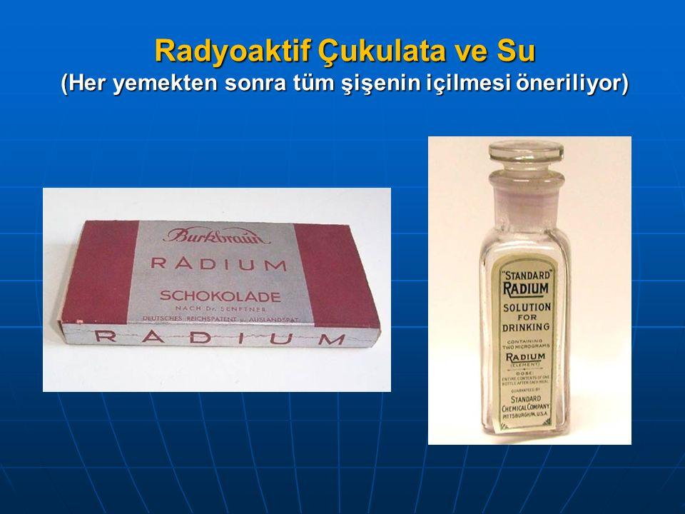 Radyoaktif Çukulata ve Su (Her yemekten sonra tüm şişenin içilmesi öneriliyor)