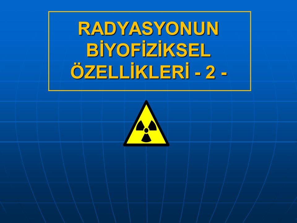 RADYASYONUN BİYOFİZİKSEL ÖZELLİKLERİ - 2 -