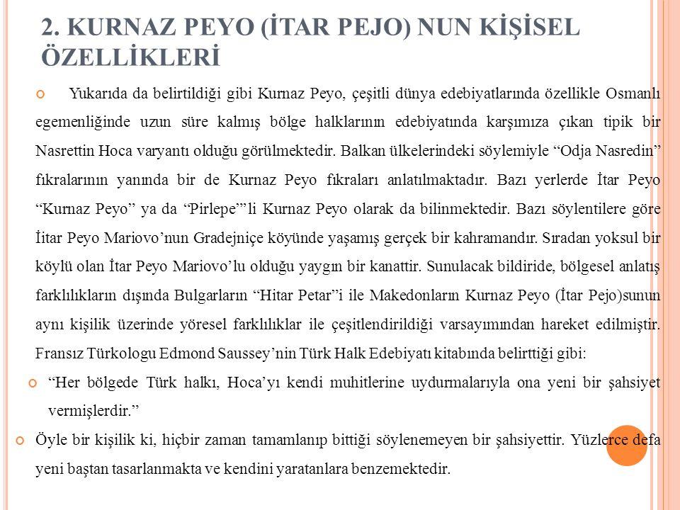 2. KURNAZ PEYO (İTAR PEJO) NUN KİŞİSEL ÖZELLİKLERİ Yukarıda da belirtildiği gibi Kurnaz Peyo, çeşitli dünya edebiyatlarında özellikle Osmanlı egemenli