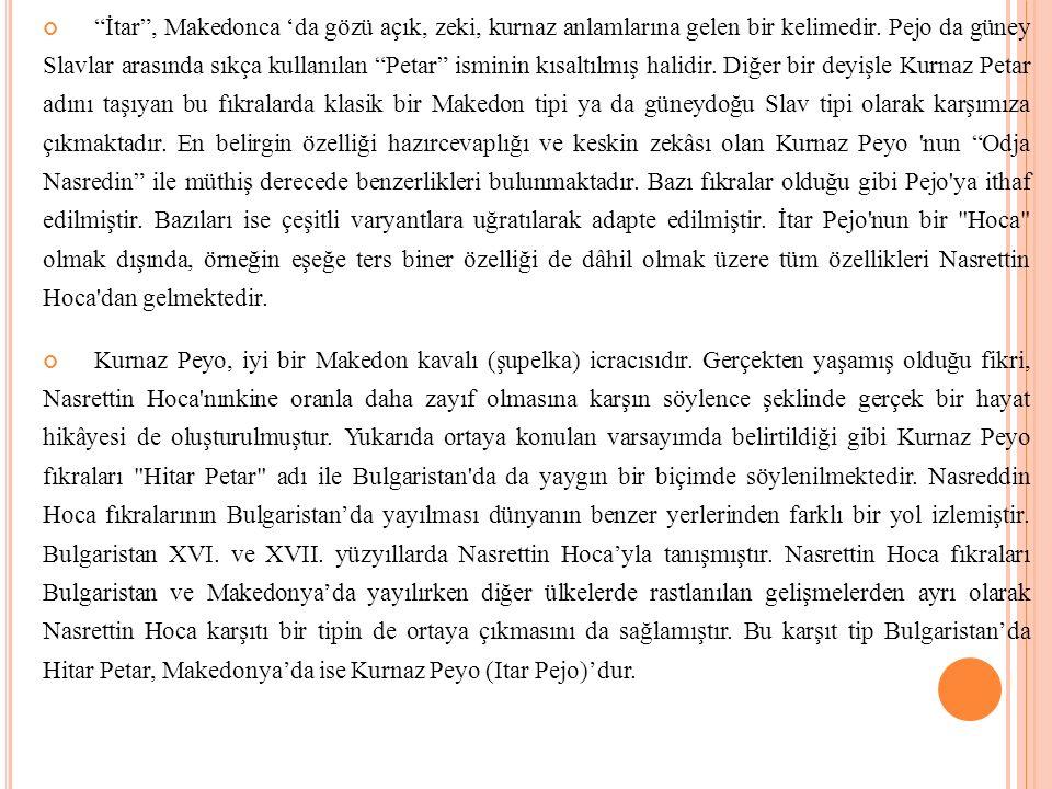 """""""İtar"""", Makedonca 'da gözü açık, zeki, kurnaz anlamlarına gelen bir kelimedir. Pejo da güney Slavlar arasında sıkça kullanılan """"Petar"""" isminin kısaltı"""
