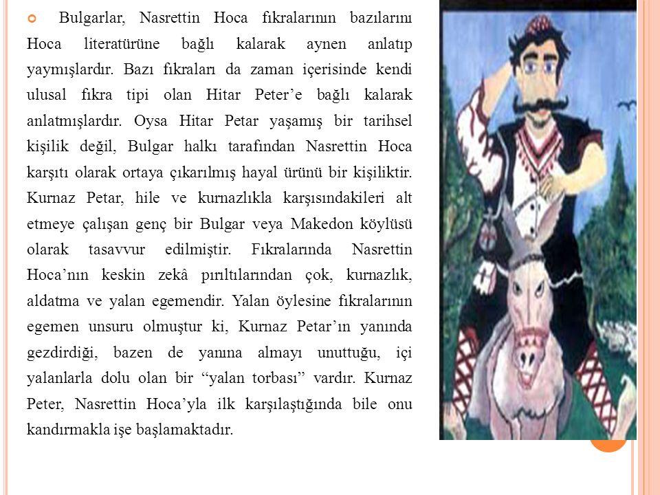 Bulgarlar, Nasrettin Hoca fıkralarının bazılarını Hoca literatürüne bağlı kalarak aynen anlatıp yaymışlardır. Bazı fıkraları da zaman içerisinde kendi