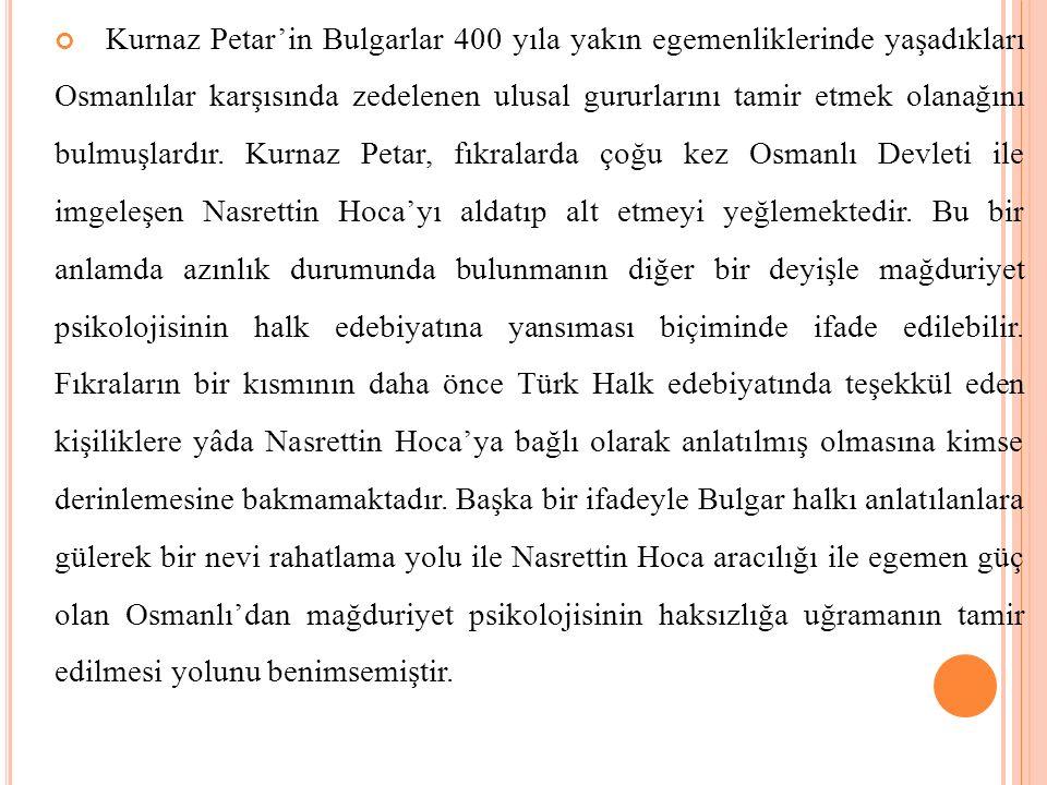 Kurnaz Petar'in Bulgarlar 400 yıla yakın egemenliklerinde yaşadıkları Osmanlılar karşısında zedelenen ulusal gururlarını tamir etmek olanağını bulmuşl
