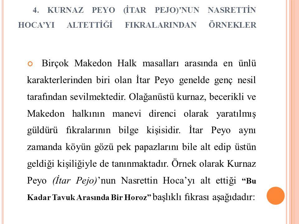 4. KURNAZ PEYO (İTAR PEJO)'NUN NASRETTİN HOCA'YI ALTETTİĞİ FIKRALARINDAN ÖRNEKLER Birçok Makedon Halk masalları arasında en ünlü karakterlerinden biri