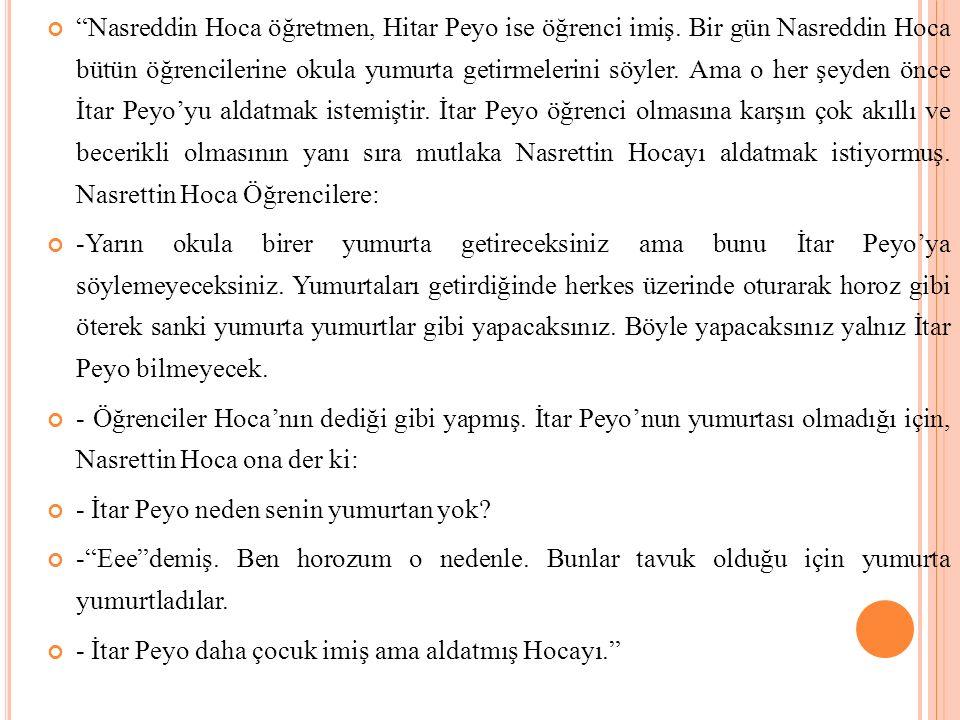 """""""Nasreddin Hoca öğretmen, Hitar Peyo ise öğrenci imiş. Bir gün Nasreddin Hoca bütün öğrencilerine okula yumurta getirmelerini söyler. Ama o her şeyden"""