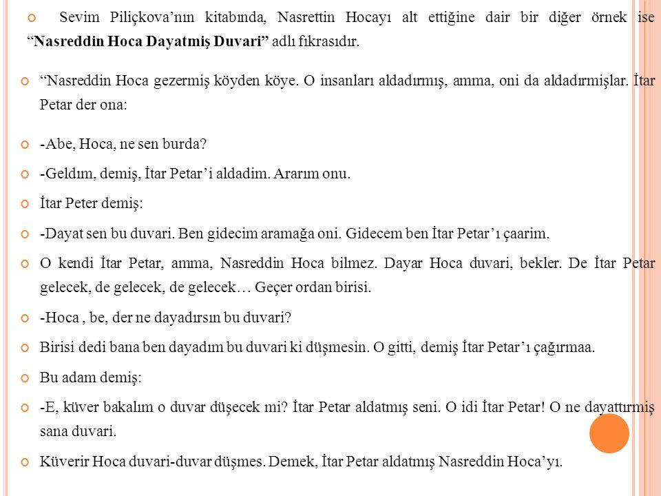 """Sevim Piliçkova'nın kitabında, Nasrettin Hocayı alt ettiğine dair bir diğer örnek ise """"Nasreddin Hoca Dayatmiş Duvari"""" adlı fıkrasıdır. """"Nasreddin Hoc"""