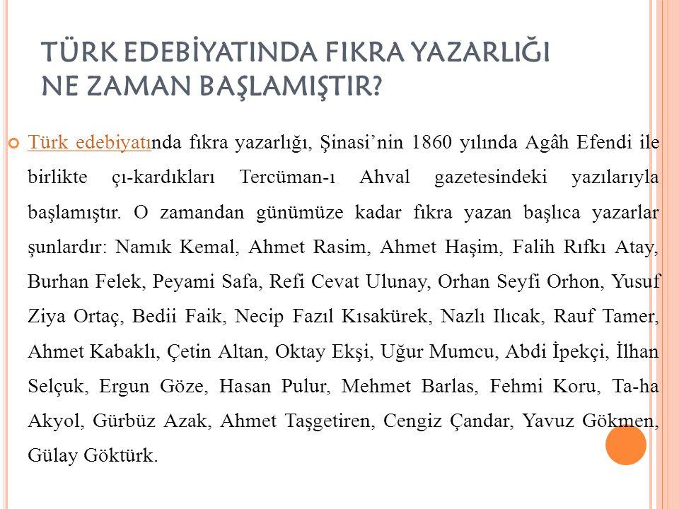 TÜRK EDEBİYATINDA FIKRA YAZARLIĞI NE ZAMAN BAŞLAMIŞTIR? Türk edebiyatıTürk edebiyatında fıkra yazarlığı, Şinasi'nin 1860 yılında Agâh Efendi ile birli