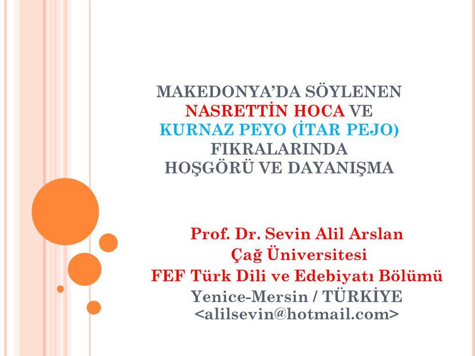 MAKEDONYA'DA SÖYLENEN NASRETTİN HOCA VE KURNAZ PEYO (İTAR PEJO) FIKRALARINDA HOŞGÖRÜ VE DAYANIŞMA Prof. Dr. Sevin Alil Arslan Çağ Üniversitesi FEF Tür