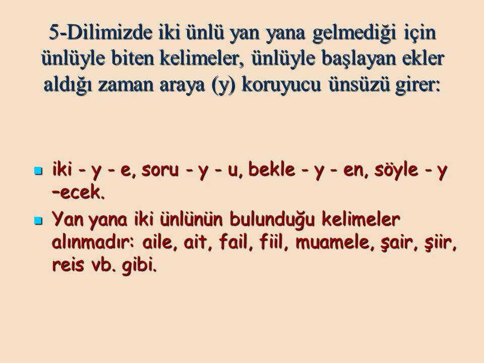 6- Türkçe bir hecede ancak bir ünlü bulunur.