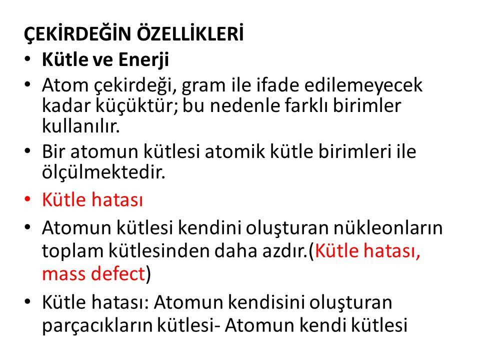 BAĞLANMA ENERJİSİ: Nükleonlar bir araya gelip çekirdeği oluştururlarken kütlelerinin bir bölümü enerjiye dönüşür.