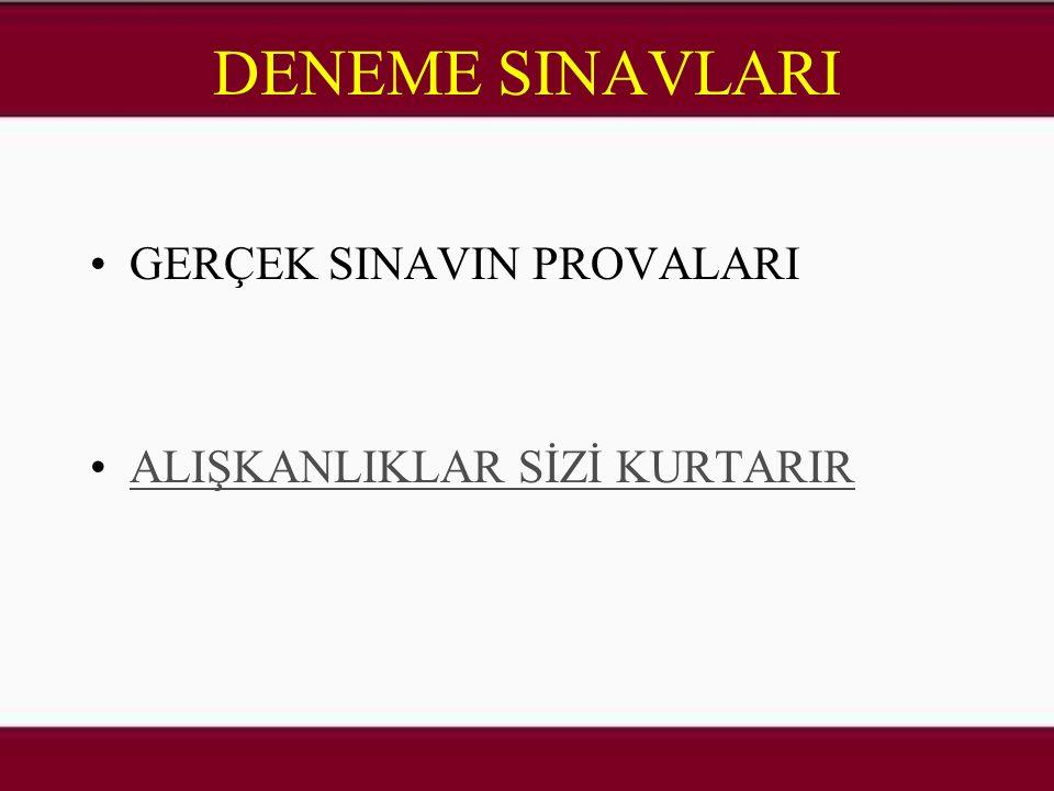 DENEME SINAVLARI GERÇEK SINAVIN PROVALARI ALIŞKANLIKLAR SİZİ KURTARIR