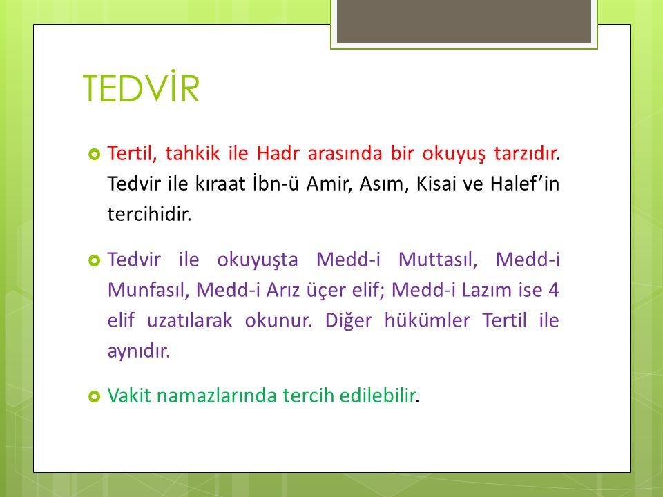 TEDVİR  Tertil, tahkik ile Hadr arasında bir okuyuş tarzıdır. Tedvir ile kıraat İbn-ü Amir, Asım, Kisai ve Halef'in tercihidir.  Tedvir ile okuyuşta