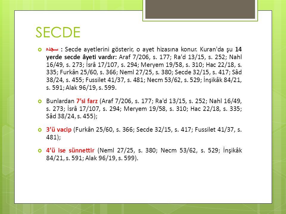 SECDE  سجده : Secde ayetlerini gösterir, o ayet hizasına konur. Kuran'da şu 14 yerde secde âyeti vardır: Araf 7/206, s. 177; Ra'd 13/15, s. 252; Nahl