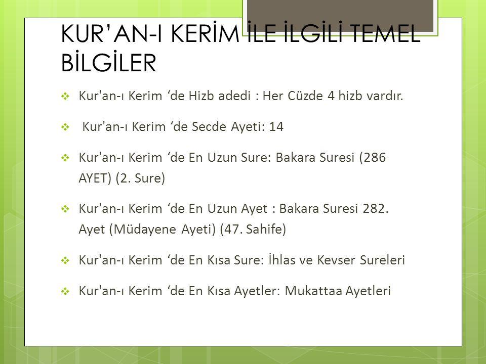 KUR'AN-I KERİM İLE İLGİLİ TEMEL BİLGİLER  Kur'an-ı Kerim 'de Hizb adedi : Her Cüzde 4 hizb vardır.  Kur'an-ı Kerim 'de Secde Ayeti: 14  Kur'an-ı Ke