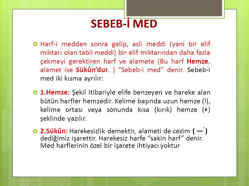 SEBEB-İ MED  Harf-i medden sonra gelip, asli meddi (yani bir elif miktarı olan tabii meddi) bir elif miktarından daha fazla çekmeyi gerektiren harf v