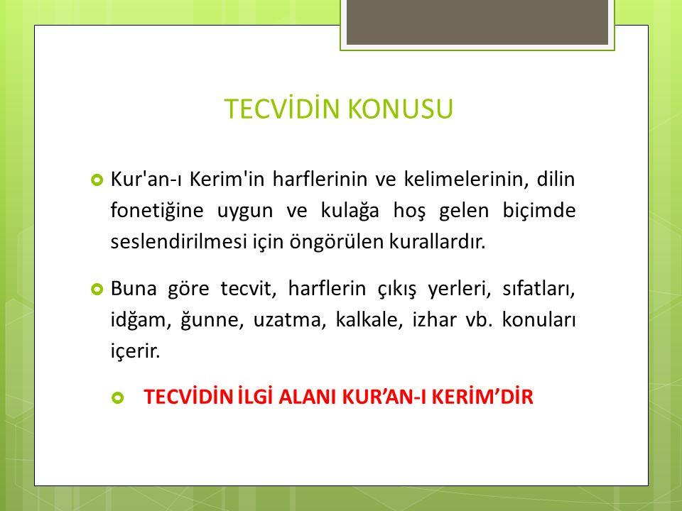 TECVİDİN KONUSU  Kur'an-ı Kerim'in harflerinin ve kelimelerinin, dilin fonetiğine uygun ve kulağa hoş gelen biçimde seslendirilmesi için öngörülen ku