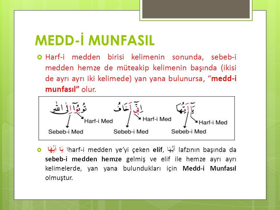 MEDD-İ MUNFASIL  Harf-i medden birisi kelimenin sonunda, sebeb-i medden hemze de müteakip kelimenin başında (ikisi de ayrı ayrı iki kelimede) yan yan