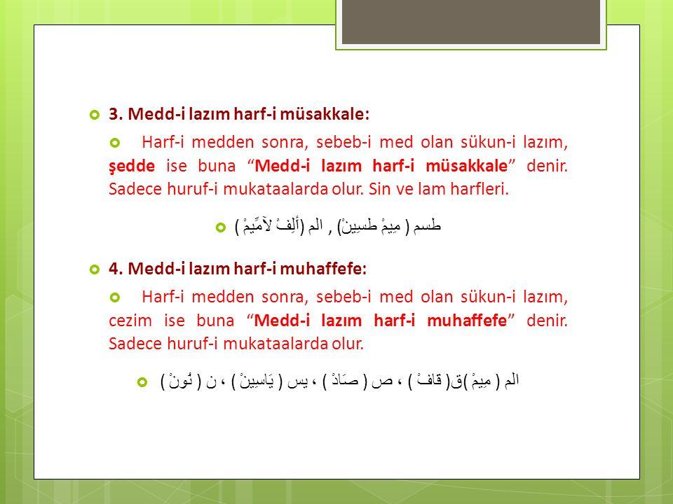 """ 3. Medd-i lazım harf-i müsakkale:  Harf-i medden sonra, sebeb-i med olan sükun-i lazım, şedde ise buna """"Medd-i lazım harf-i müsakkale"""" denir. Sadec"""