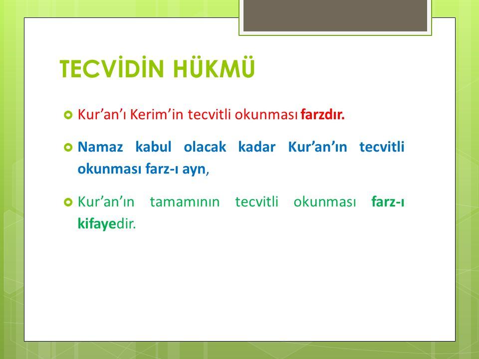 TECVİDİN HÜKMÜ  Kur'an'ı Kerim'in tecvitli okunması farzdır.  Namaz kabul olacak kadar Kur'an'ın tecvitli okunması farz-ı ayn,  Kur'an'ın tamamının