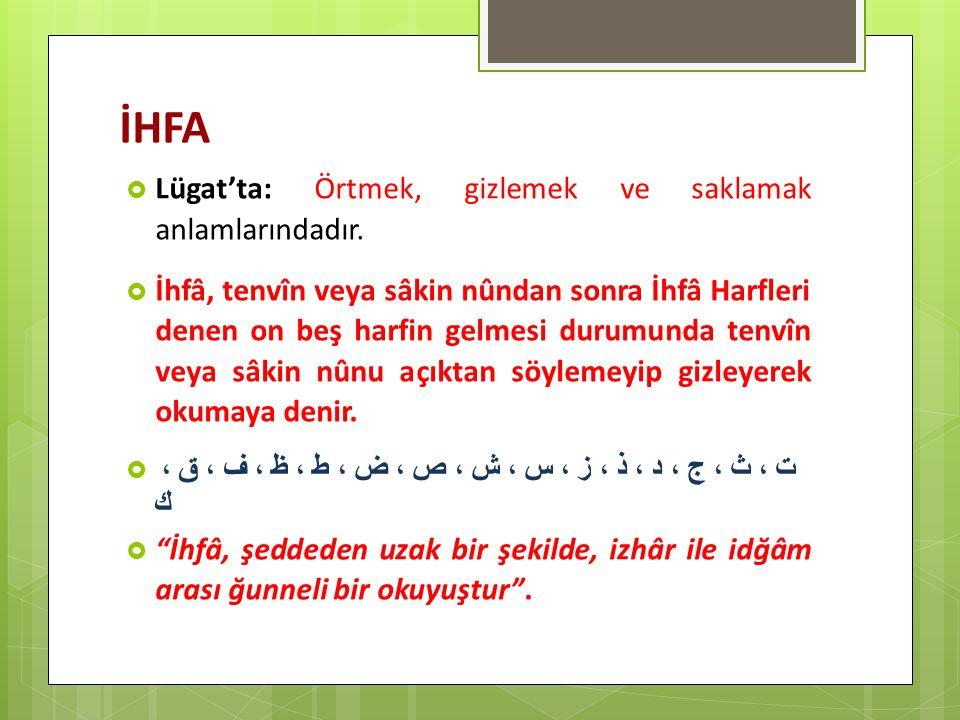 İHFA  Lügat'ta: Örtmek, gizlemek ve saklamak anlamlarındadır.  İhfâ, tenvîn veya sâkin nûndan sonra İhfâ Harfleri denen on beş harfin gelmesi durumu