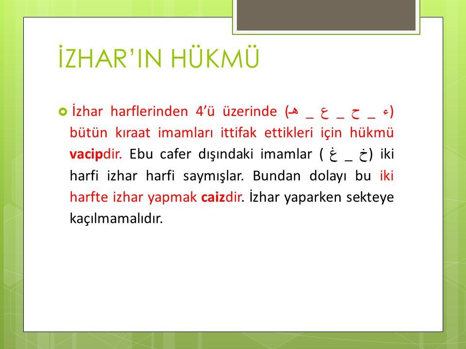 İZHAR'IN HÜKMÜ  İzhar harflerinden 4'ü üzerinde ( ء _ ح _ ع _ هـ ) bütün kıraat imamları ittifak ettikleri için hükmü vacipdir. Ebu cafer dışındaki i