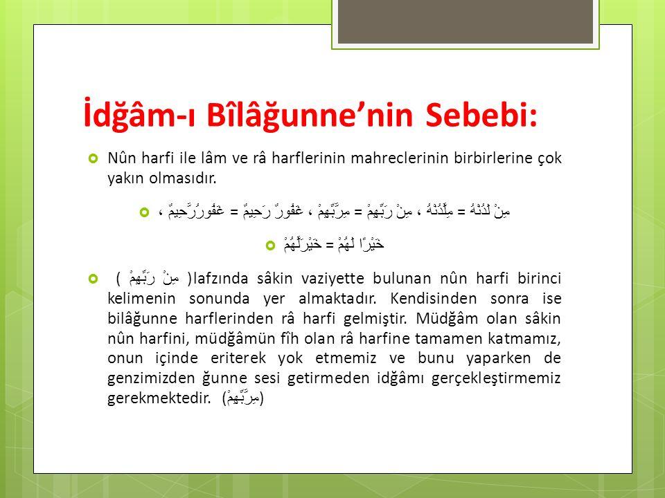 İdğâm-ı Bîlâğunne'nin Sebebi:  Nûn harfi ile lâm ve râ harflerinin mahreclerinin birbirlerine çok yakın olmasıdır.  مِنْ لَدُنْهُ = مِلَّدُنْهُ ، مِ