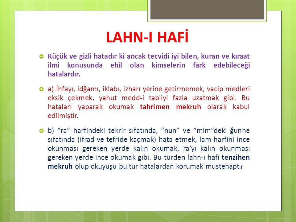 LAHN-I HAFİ  Küçük ve gizli hatadır ki ancak tecvidi iyi bilen, kuran ve kıraat ilmi konusunda ehil olan kimselerin fark edebileceği hatalardır.  a)