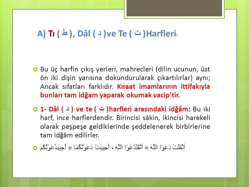 A) Tı ( ط ), Dâl ( د )ve Te ( ت )Harfleri :  Bu üç harfin çıkış yerleri, mahrecleri (dilin ucunun, üst ön iki dişin yarısına dokundurularak çıkartılı