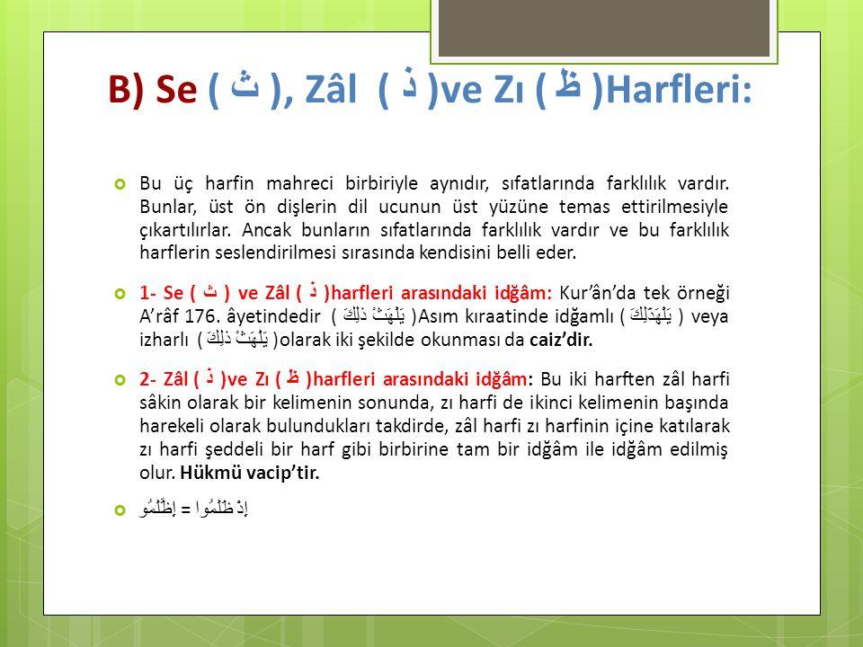 B) Se ( ث ), Zâl ( ذ ) ve Zı ( ظ )Harfleri:  Bu üç harfin mahreci birbiriyle aynıdır, sıfatlarında farklılık vardır. Bunlar, üst ön dişlerin dil ucun