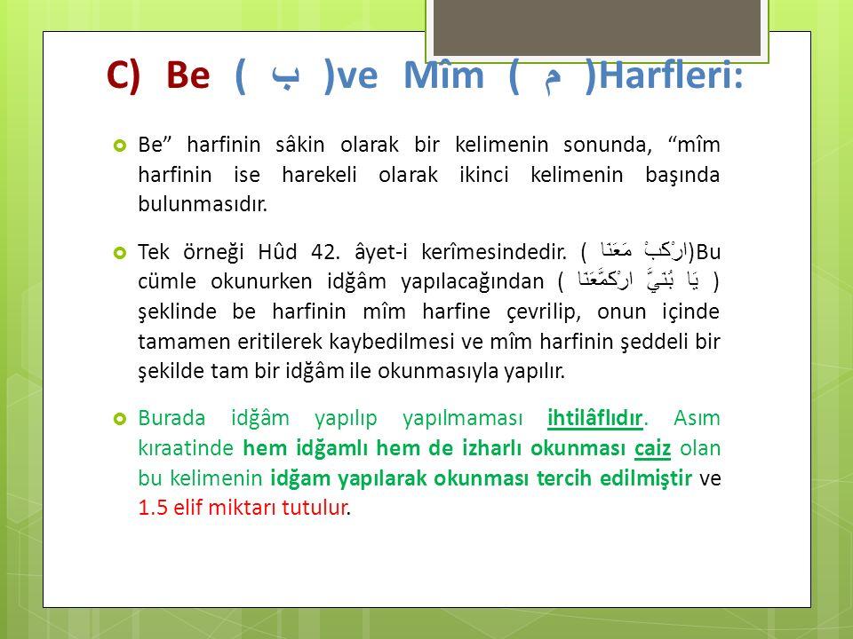 """C) Be ( ب )ve Mîm ( م )Harfleri:  Be"""" harfinin sâkin olarak bir kelimenin sonunda, """"mîm harfinin ise harekeli olarak ikinci kelimenin başında bulunma"""