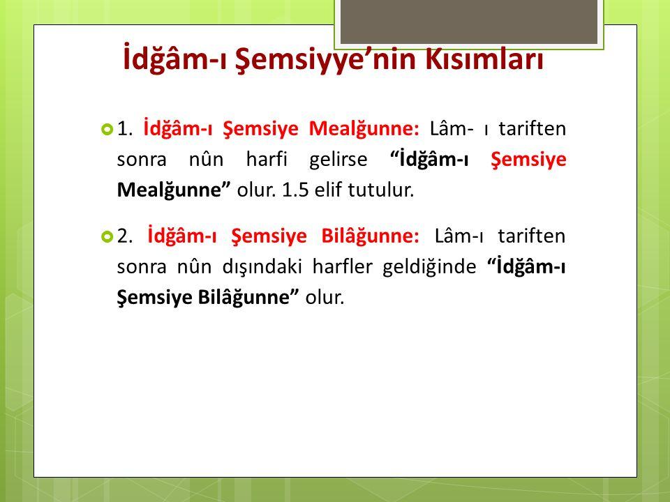 """İdğâm-ı Şemsiyye'nin Kısımları  1. İdğâm-ı Şemsiye Mealğunne: Lâm- ı tariften sonra nûn harfi gelirse """"İdğâm-ı Şemsiye Mealğunne"""" olur. 1.5 elif tutu"""