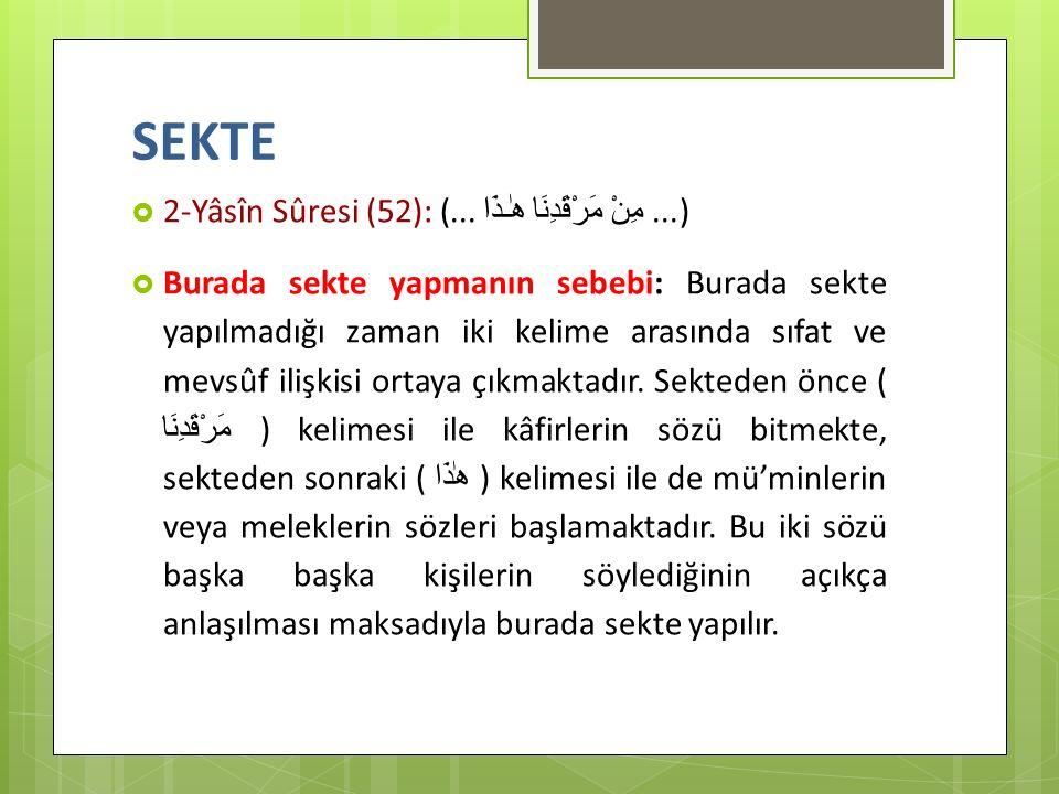 SEKTE  2-Yâsîn Sûresi (52): (... مِنْ مَرْقَدِنَا هٰـذَا...)  Burada sekte yapmanın sebebi: Burada sekte yapılmadığı zaman iki kelime arasında sıfat