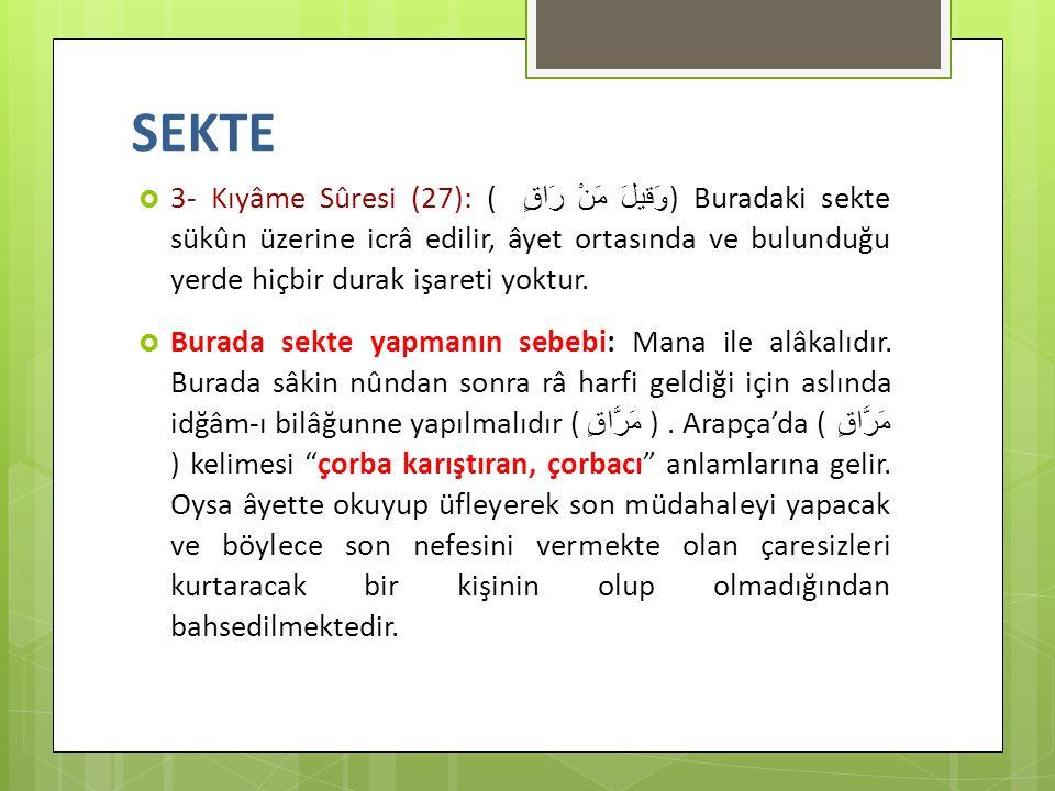 SEKTE  3- Kıyâme Sûresi (27): ( وَقيلَ مَنْ رَاقٍ ) Buradaki sekte sükûn üzerine icrâ edilir, âyet ortasında ve bulunduğu yerde hiçbir durak işareti