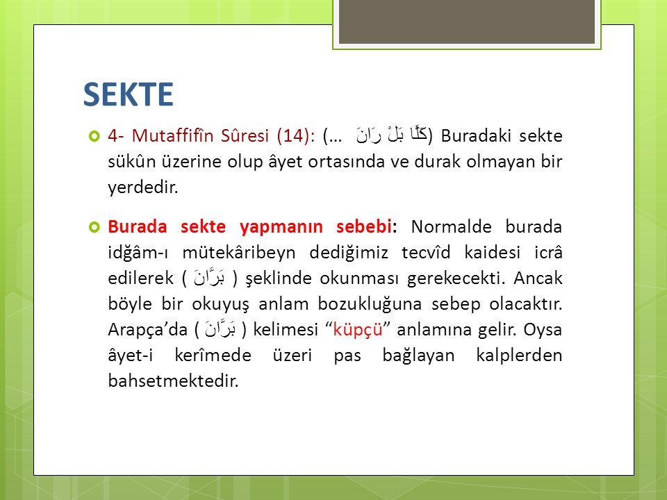 SEKTE  4- Mutaffifîn Sûresi (14): (… كَلَّا بَلْ رَانَ ) Buradaki sekte sükûn üzerine olup âyet ortasında ve durak olmayan bir yerdedir.  Burada sek