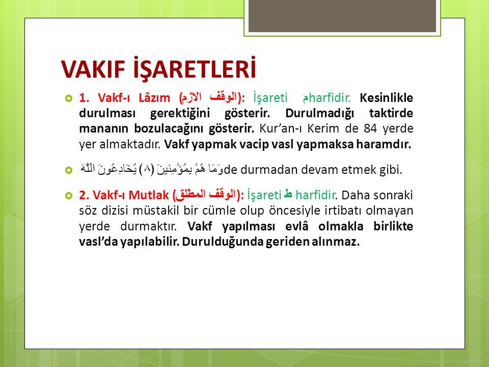 VAKIF İŞARETLERİ  1. Vakf-ı Lâzım ( الوقف الازم ): İşareti م harfidir. Kesinlikle durulması gerektiğini gösterir. Durulmadığı taktirde mananın bozula