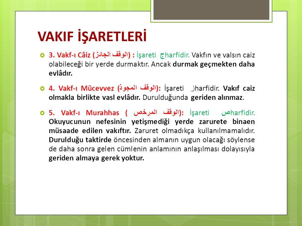 VAKIF İŞARETLERİ  3. Vakf-ı Câiz ( الوقف الجائز ) : İşareti ج harfidir. Vakfın ve valsın caiz olabileceği bir yerde durmaktır. Ancak durmak geçmekten