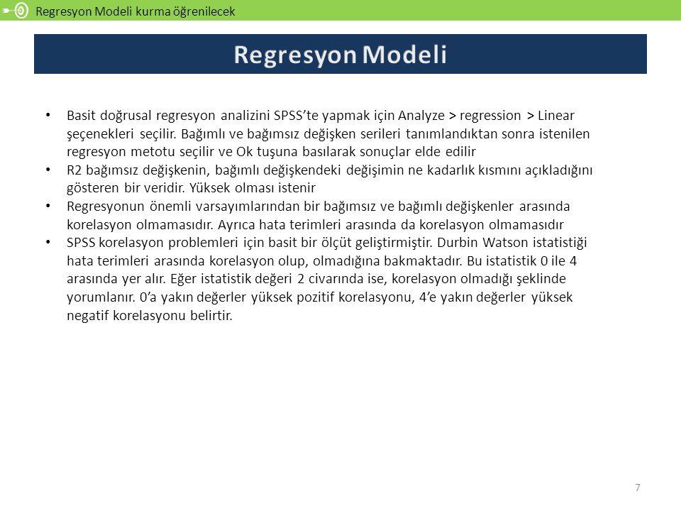 Regresyon Modeli kurma öğrenilecek 7 Basit doğrusal regresyon analizini SPSS'te yapmak için Analyze > regression > Linear şeçenekleri seçilir.