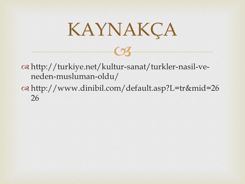   http://turkiye.net/kultur-sanat/turkler-nasil-ve- neden-musluman-oldu/  http://www.dinibil.com/default.asp?L=tr&mid=26 26 KAYNAKÇA