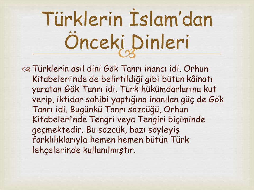   Türklerin asıl dini Gök Tanrı inancı idi. Orhun Kitabeleri'nde de belirtildiği gibi bütün kâinatı yaratan Gök Tanrı idi. Türk hükümdarlarına kut v